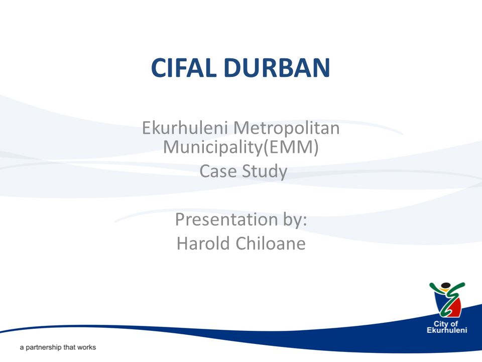 CIFAL DURBAN Ekurhuleni Metropolitan Municipality(EMM) Case Study Presentation by: Harold Chiloane