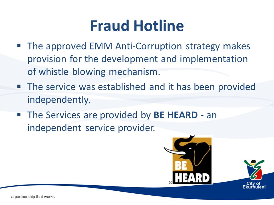 Fraud Hotline  The approved EMM Anti-Corruption strategy makes provision for the development and implementation of whistle blowing mechanism.