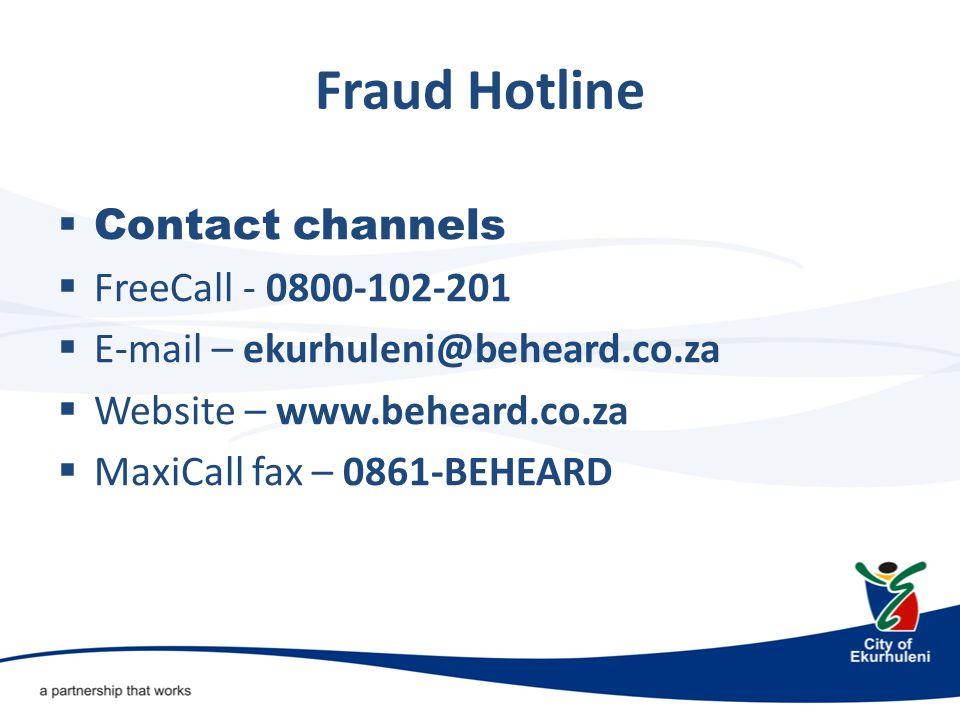 Fraud Hotline  Contact channels  FreeCall - 0800-102-201  E-mail – ekurhuleni@beheard.co.za  Website – www.beheard.co.za  MaxiCall fax – 0861-BEHEARD
