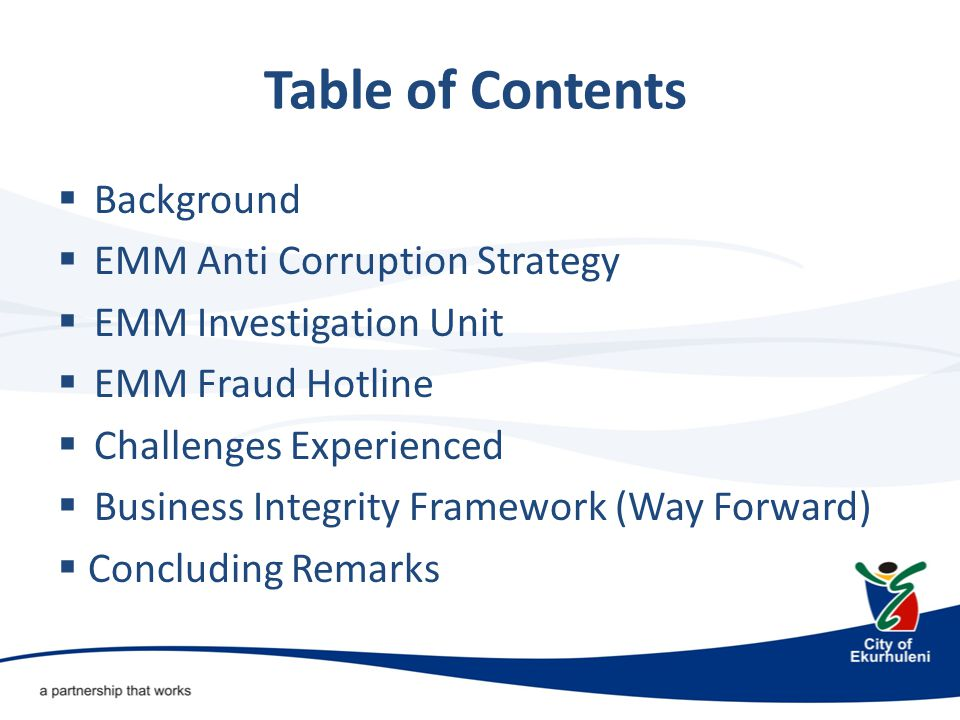Background  The Ekurhuleni Metropolitan Municipality (EMM) Anti Corruption Strategy was developed and adopted by Council in April 2009.