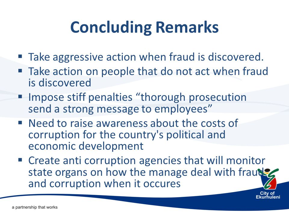 Concluding Remarks  Take aggressive action when fraud is discovered.