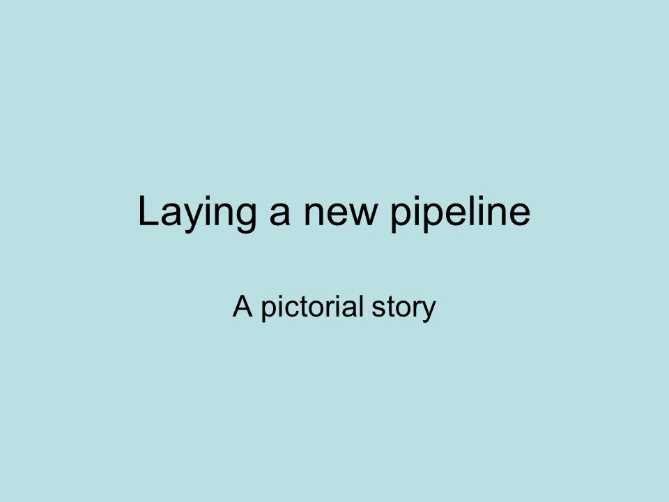 Laying a new pipeline A pictorial story