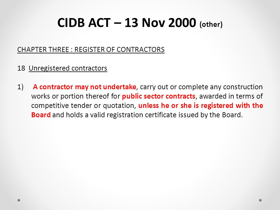 CIDB ACT – 13 Nov 2000 (other) CHAPTER THREE : REGISTER OF CONTRACTORS 17 Keeping of register 1)The Board shall keep and maintain a register of the pr