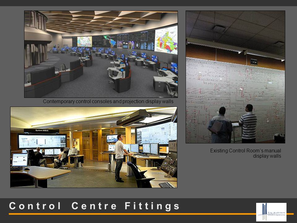 C o n t r o l C e n t r e F i t t i n g s Contemporary control consoles and projection display walls Existing Control Room's manual display walls