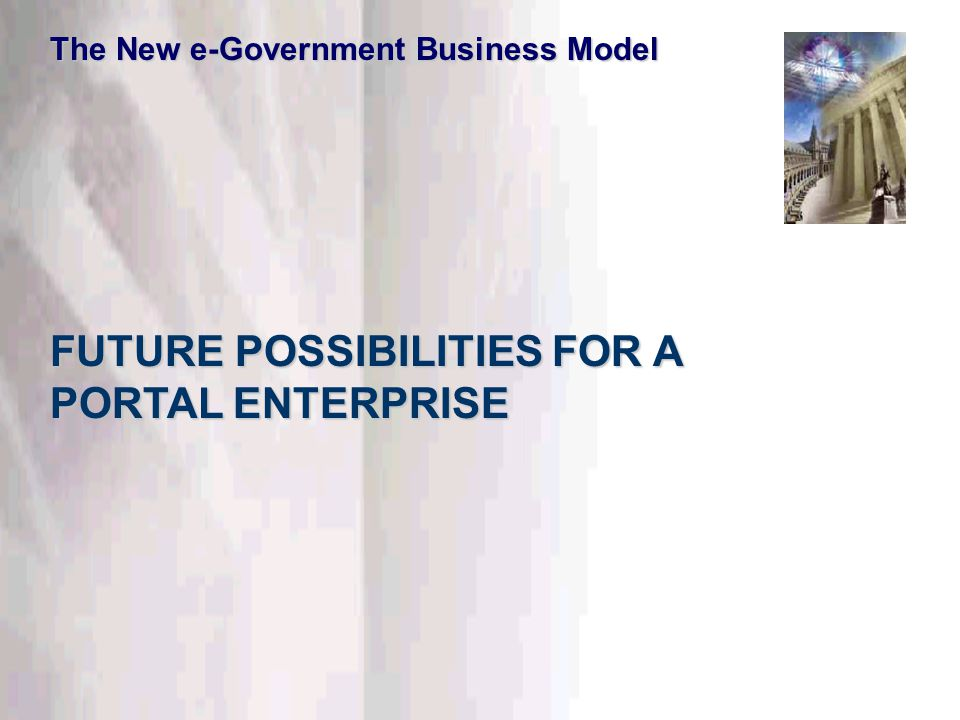 This information is confidential. Do not disclose outside DTT. FUTURE POSSIBILITIES FOR A PORTAL ENTERPRISE The New e-Government Business Model