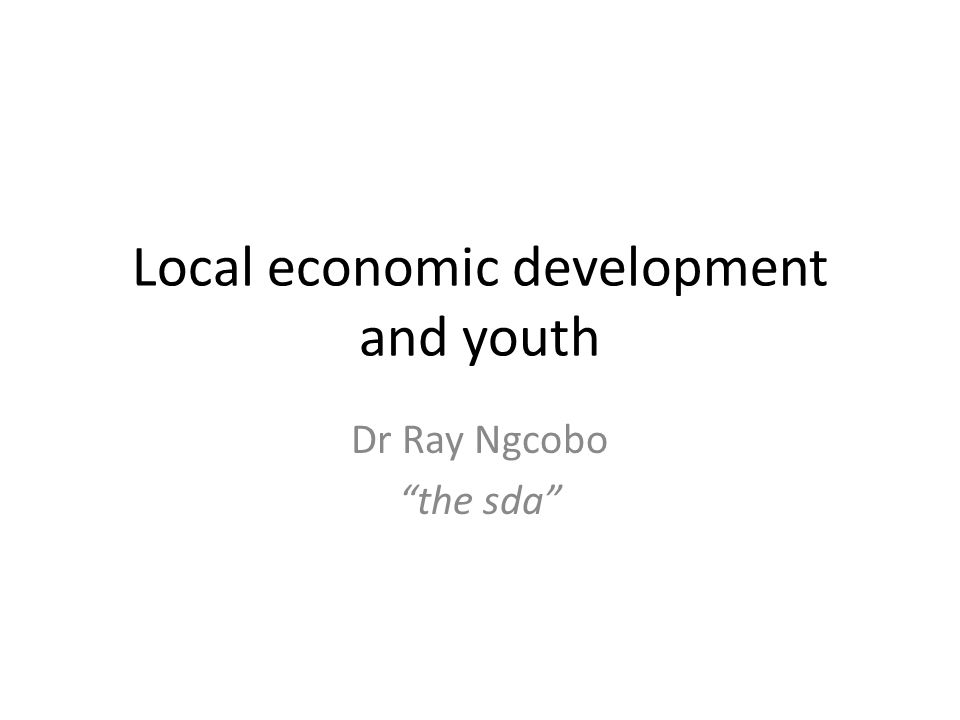 """Local economic development and youth Dr Ray Ngcobo """"the sda"""""""