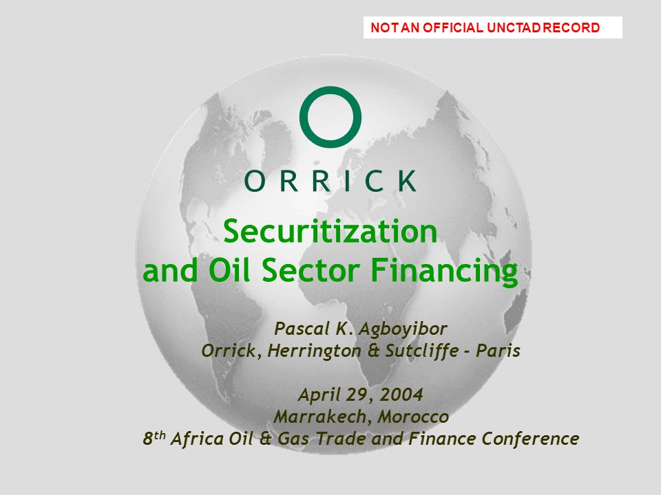 Orrick PowerPoint Template January 17, 2001 Name of Presenter Securitization and Oil Sector Financing Pascal K.
