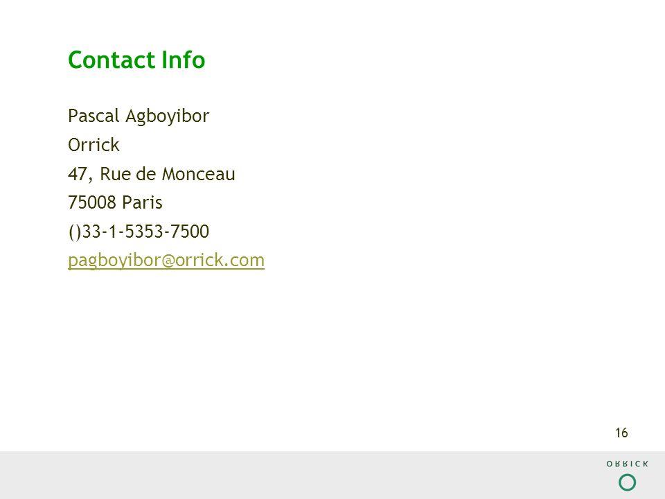 16 Contact Info Pascal Agboyibor Orrick 47, Rue de Monceau 75008 Paris ()33-1-5353-7500 pagboyibor@orrick.com