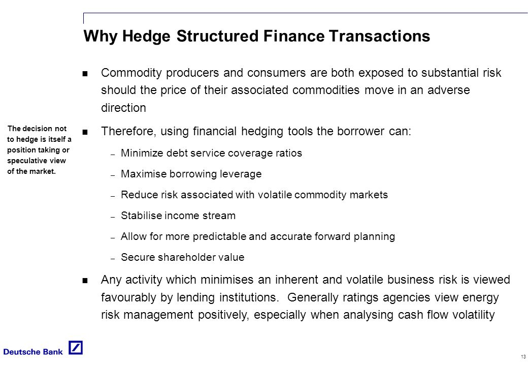 13 Why Hedge Structured Finance Transactions The decision not to hedge is itself a position taking or speculative view of the market.