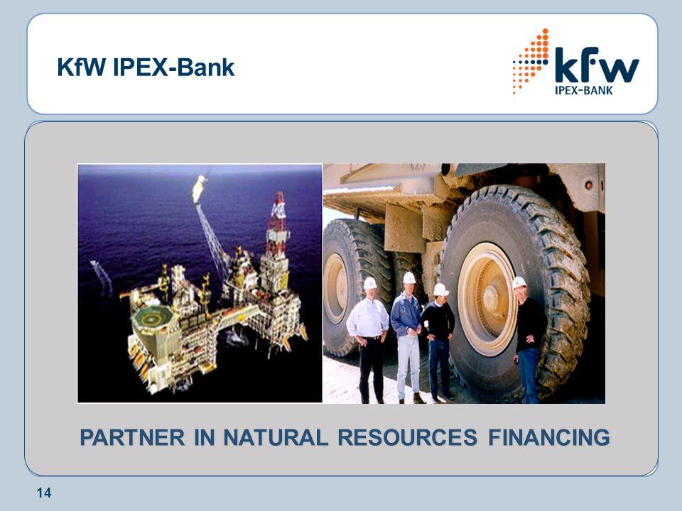 14 KfW IPEX-Bank PARTNER IN NATURAL RESOURCES FINANCING