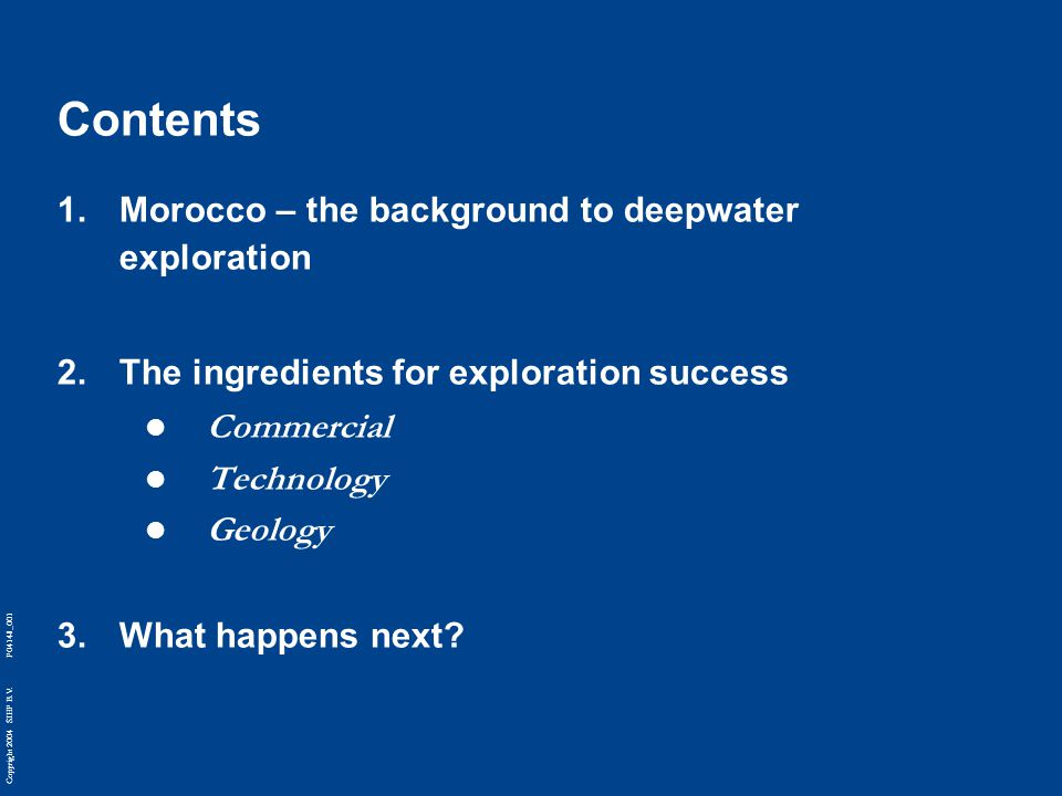 Copyright 2004 SIEP B.V. P04148_001 Contents 1.Morocco – the background to deepwater exploration 2.The ingredients for exploration success Commercial