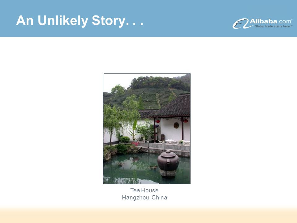 DRAFT – Strictly Confidential An Unlikely Story... Tea House Hangzhou, China