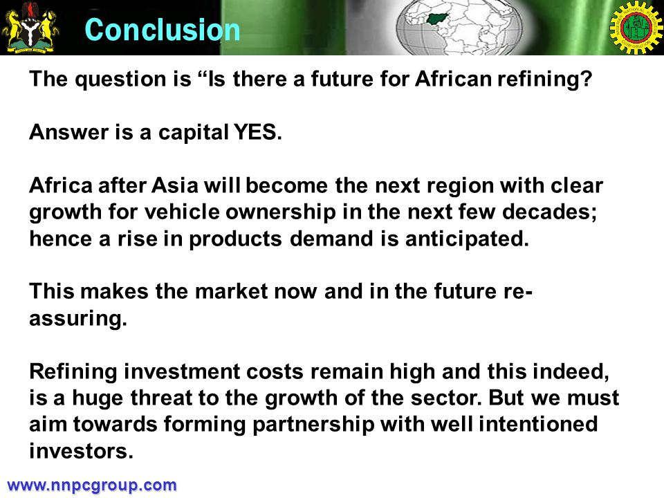 Close-outwww.nnpcgroup.com Conclusion The question is Is there a future for African refining.
