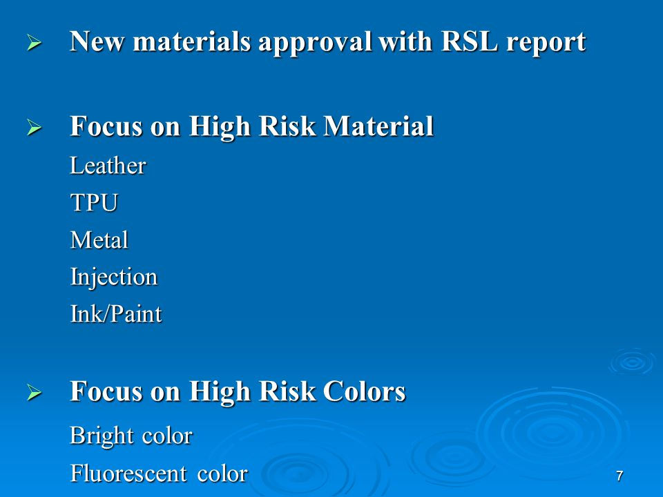 7  New materials approval with RSL report  Focus on High Risk Material Leather Leather TPU TPU Metal Metal Injection Injection Ink/Paint Ink/Paint  Focus on High Risk Colors Bright color Bright color Fluorescent color Fluorescent color