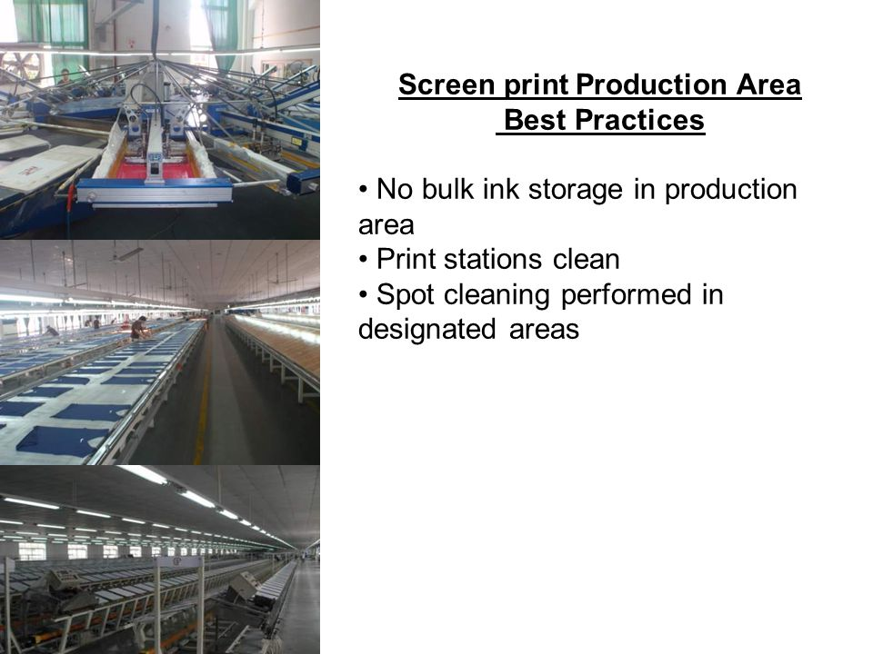 Screen print Production Area Best Practices No bulk ink storage in production area Print stations clean Spot cleaning performed in designated areas