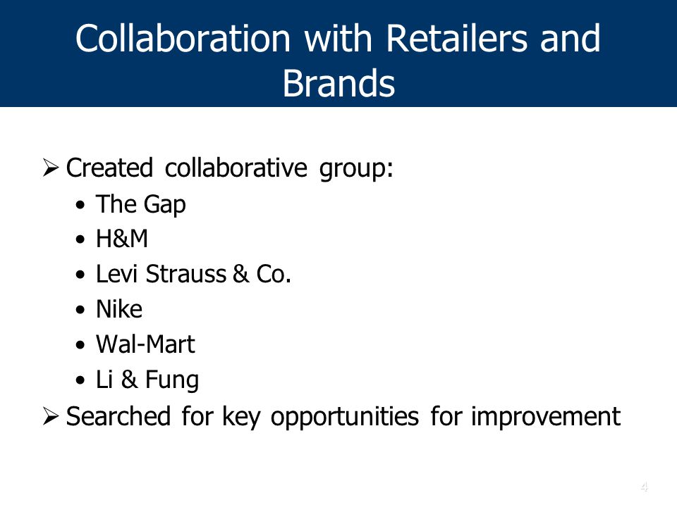 4 Collaboration with Retailers and Brands  Created collaborative group: The Gap H&M Levi Strauss & Co.
