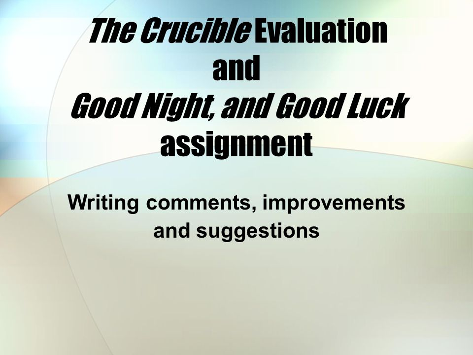 The Crucible Evaluation and Good Night, and Good Luck assignment Writing comments, improvements and suggestions