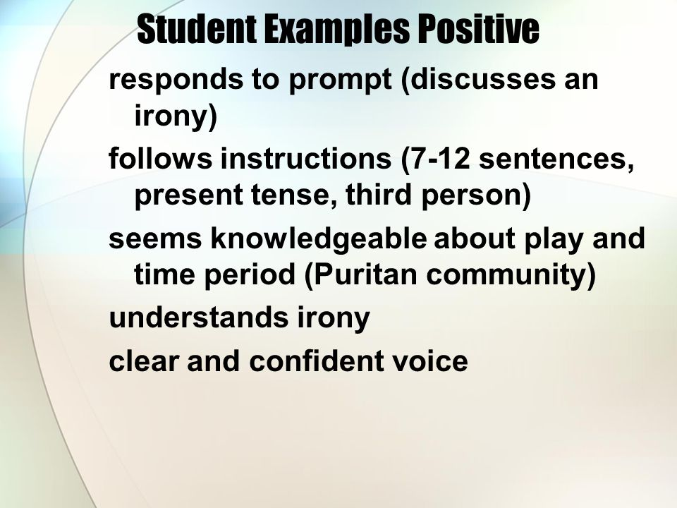 Student Examples Positive responds to prompt (discusses an irony) follows instructions (7-12 sentences, present tense, third person) seems knowledgeab