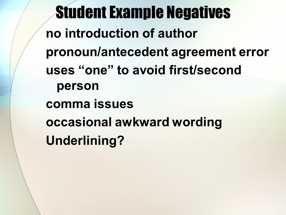 "Student Example Negatives no introduction of author pronoun/antecedent agreement error uses ""one"" to avoid first/second person comma issues occasional"