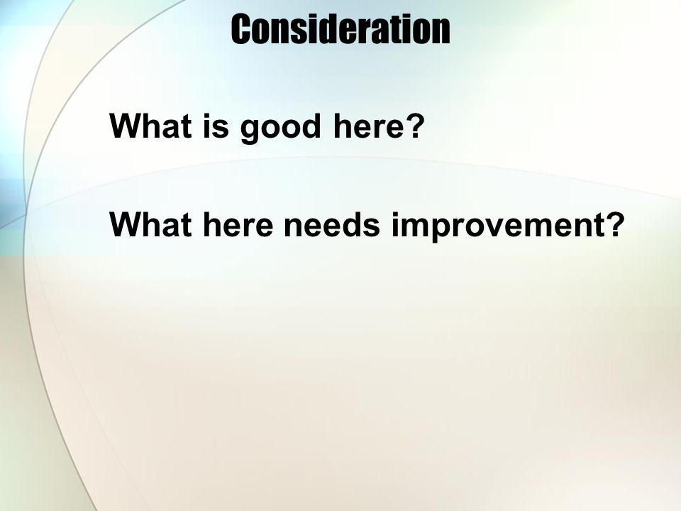 Consideration What is good here? What here needs improvement?