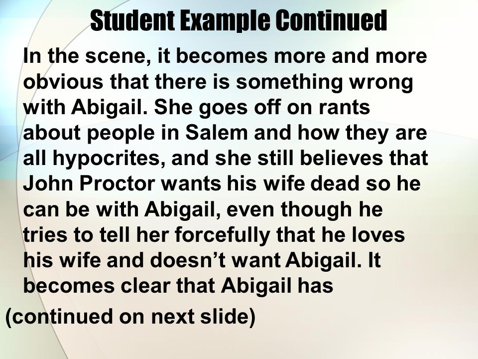Student Example Continued In the scene, it becomes more and more obvious that there is something wrong with Abigail. She goes off on rants about peopl