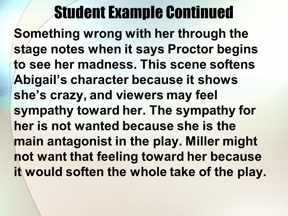Student Example Continued Something wrong with her through the stage notes when it says Proctor begins to see her madness. This scene softens Abigail'