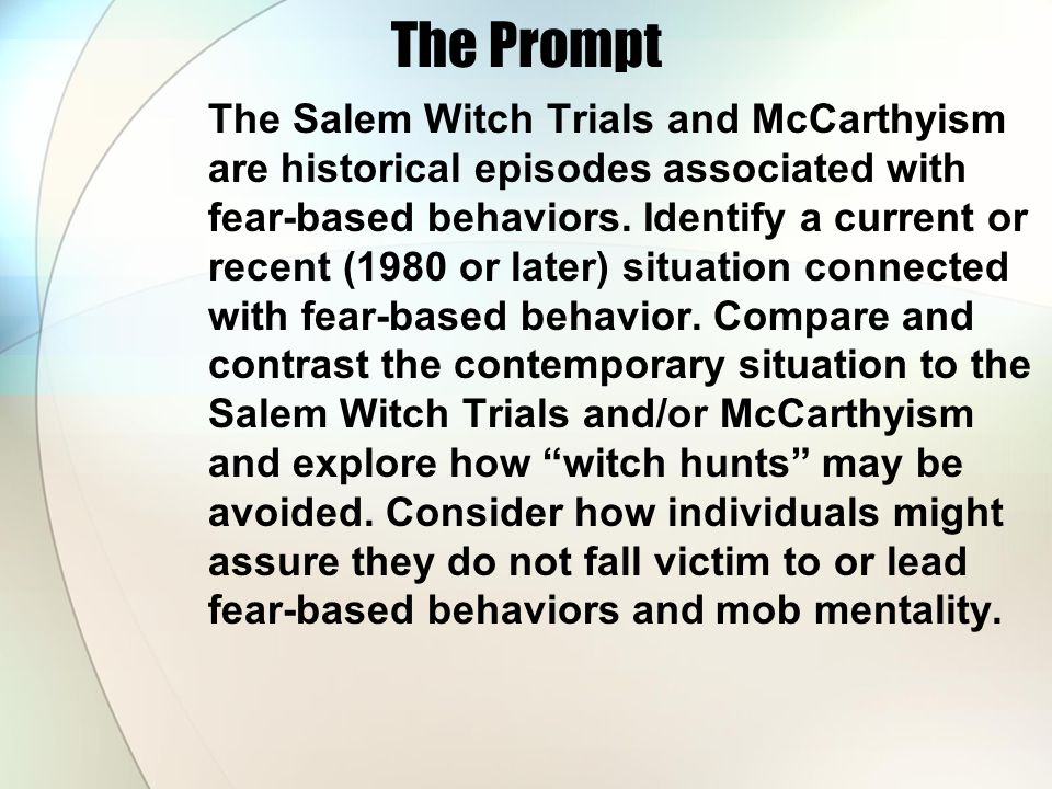 The Prompt The Salem Witch Trials and McCarthyism are historical episodes associated with fear-based behaviors. Identify a current or recent (1980 or