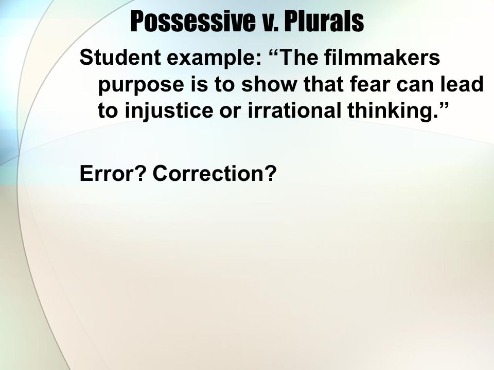 "Possessive v. Plurals Student example: ""The filmmakers purpose is to show that fear can lead to injustice or irrational thinking."" Error? Correction?"
