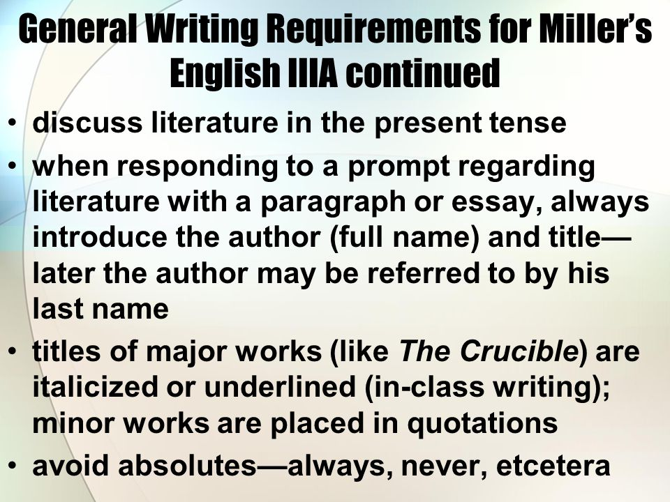 General Writing Requirements for Miller's English IIIA continued discuss literature in the present tense when responding to a prompt regarding literat