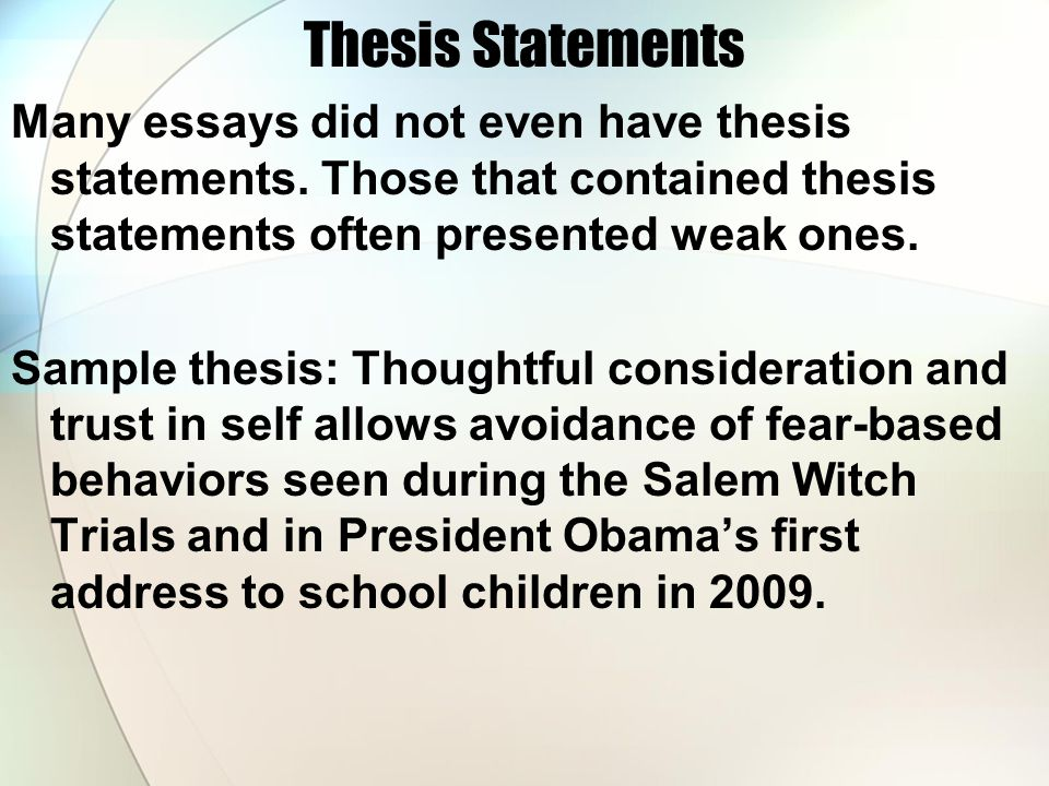Thesis Statements Many essays did not even have thesis statements. Those that contained thesis statements often presented weak ones. Sample thesis: Th