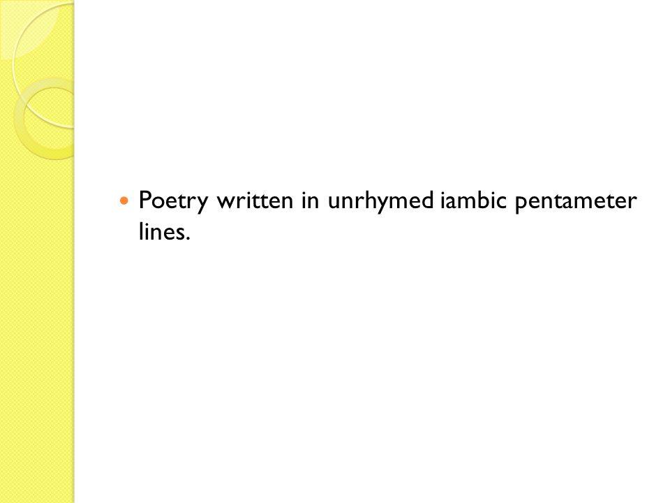 Poetry written in unrhymed iambic pentameter lines.