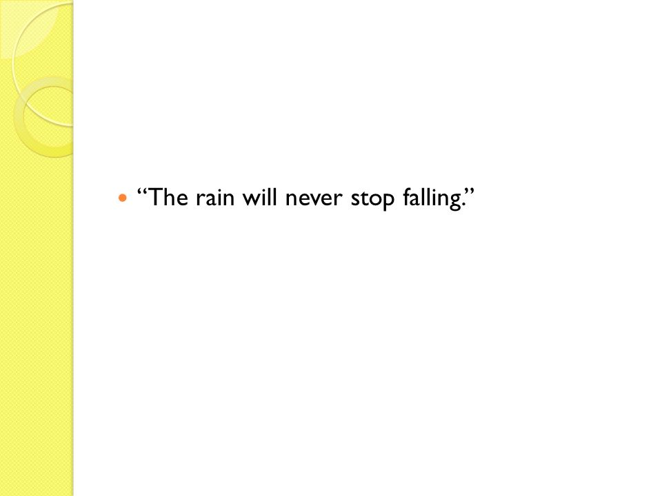 The rain will never stop falling.