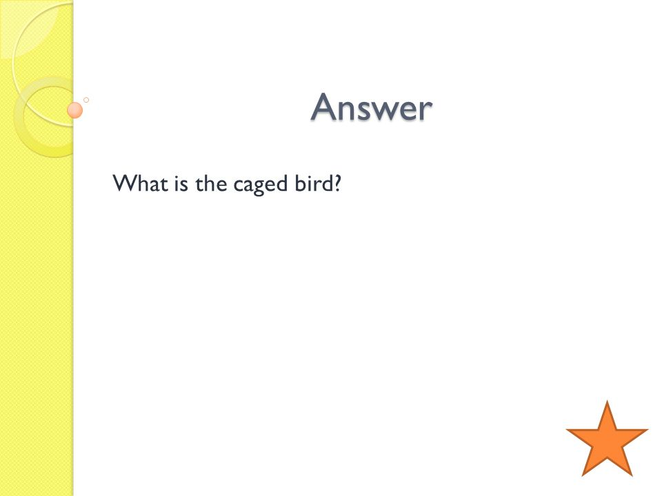 Answer What is the caged bird