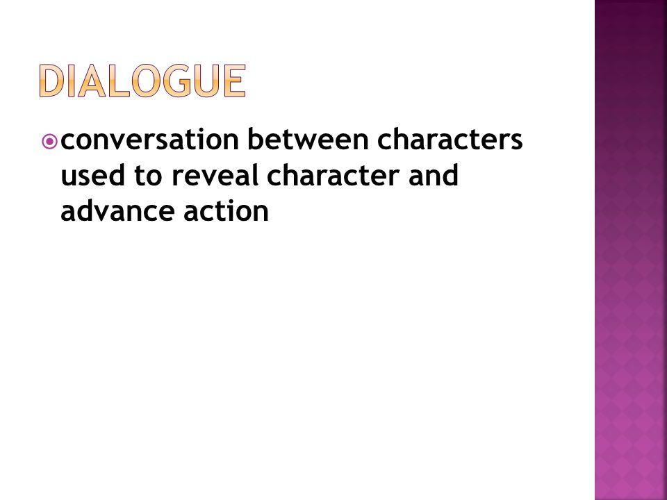  conversation between characters used to reveal character and advance action