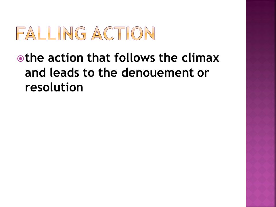  the action that follows the climax and leads to the denouement or resolution