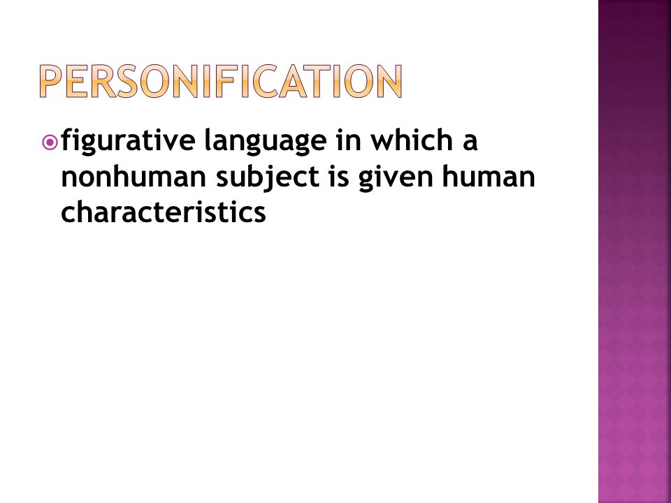  figurative language in which a nonhuman subject is given human characteristics