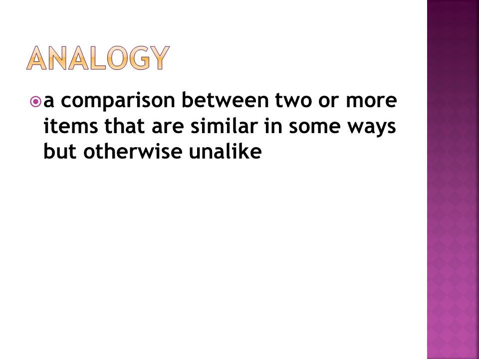  a comparison between two or more items that are similar in some ways but otherwise unalike