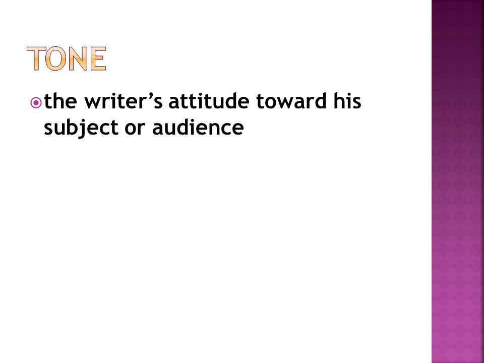  the writer's attitude toward his subject or audience