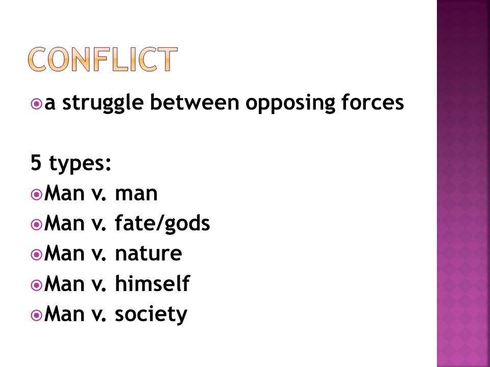  a struggle between opposing forces 5 types:  Man v. man  Man v. fate/gods  Man v. nature  Man v. himself  Man v. society