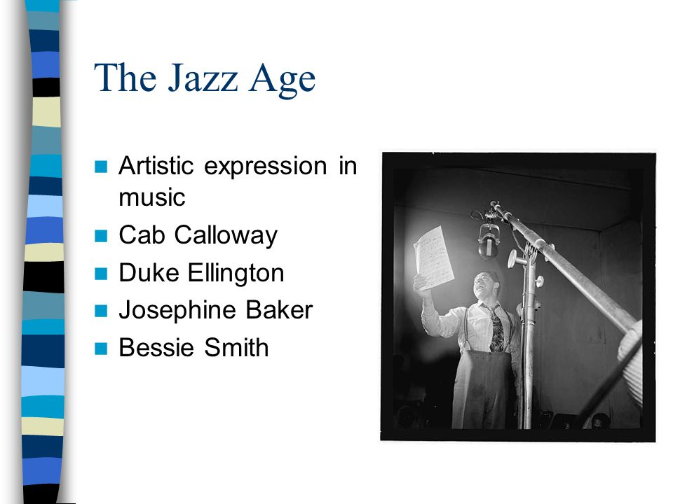 The Jazz Age Artistic expression in music Cab Calloway Duke Ellington Josephine Baker Bessie Smith