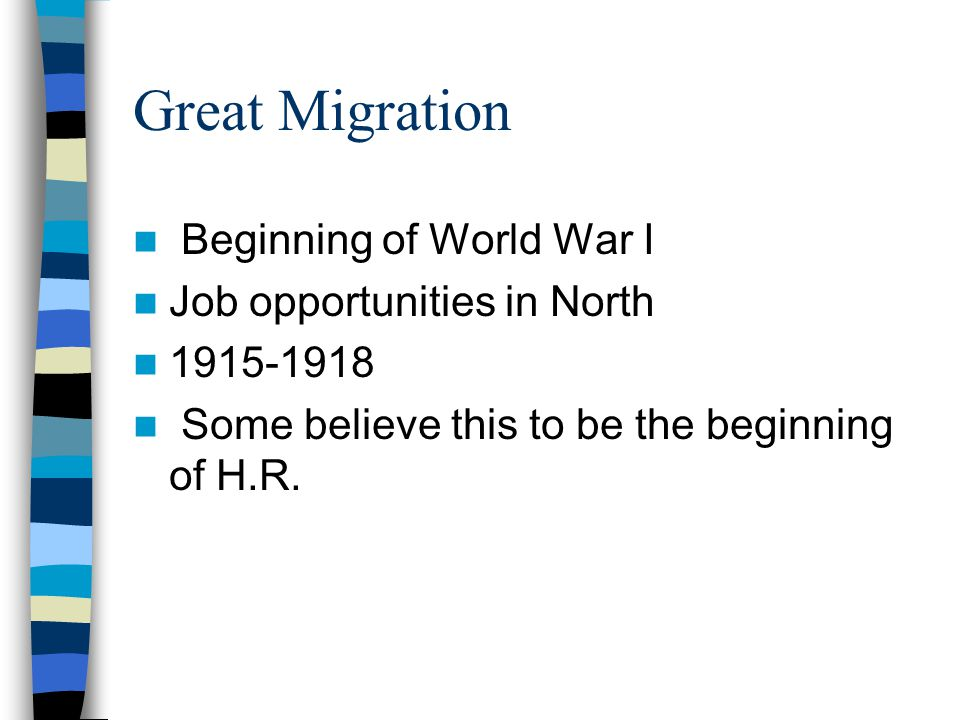 Great Migration Beginning of World War I Job opportunities in North 1915-1918 Some believe this to be the beginning of H.R.