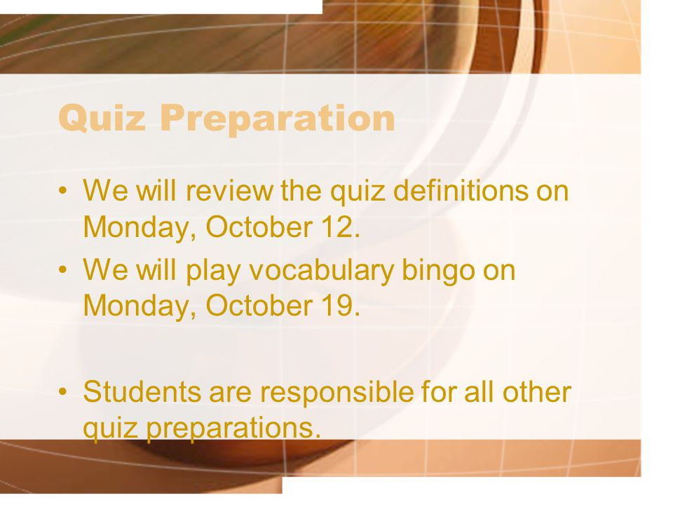 Quiz Preparation We will review the quiz definitions on Monday, October 12.