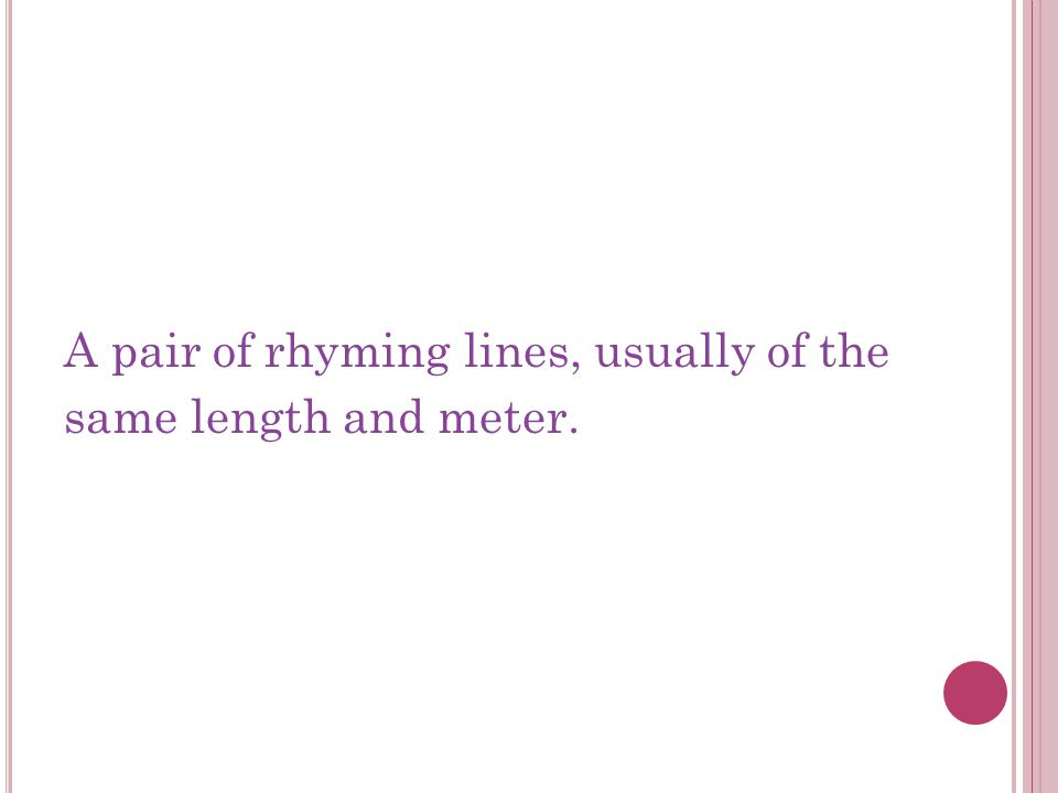 A pair of rhyming lines, usually of the same length and meter.