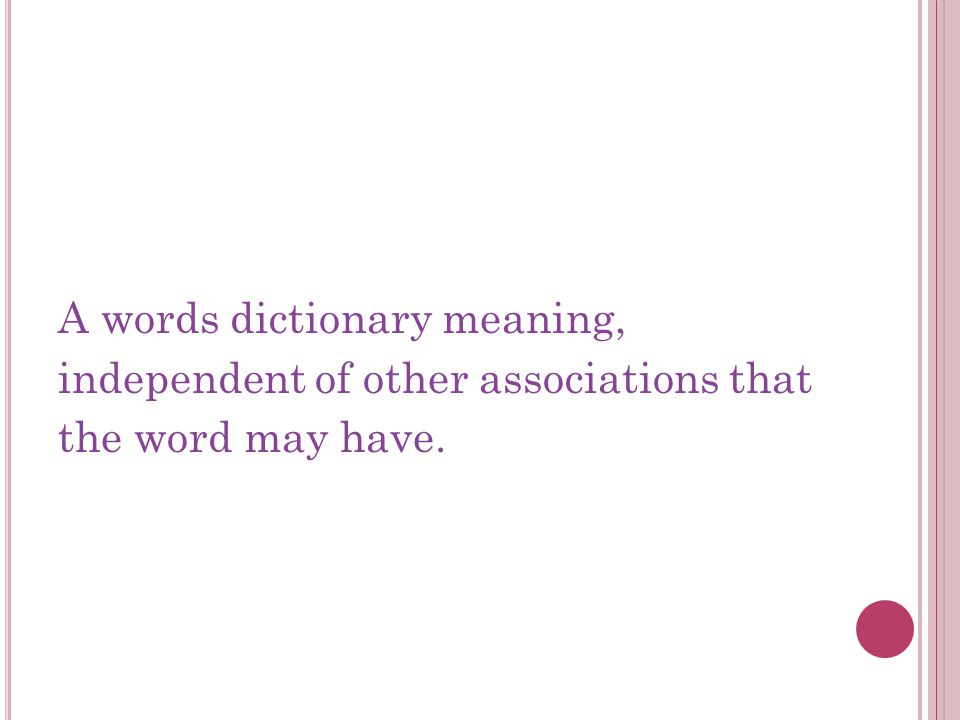 A words dictionary meaning, independent of other associations that the word may have.