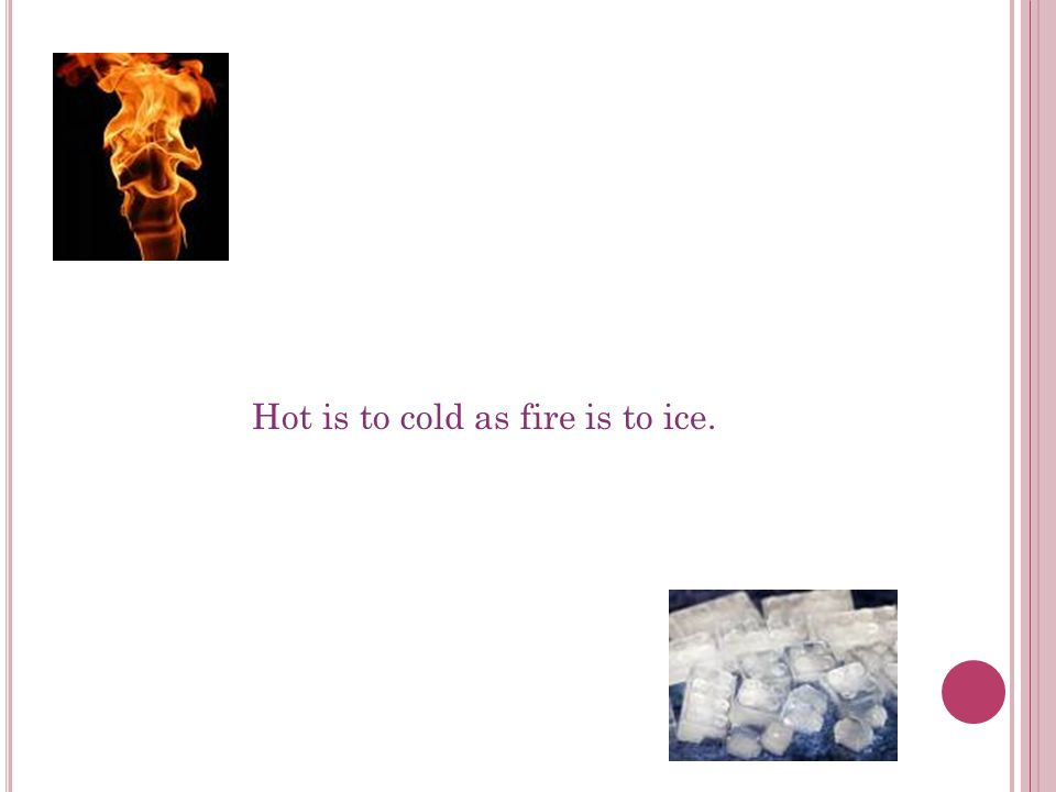 Hot is to cold as fire is to ice.