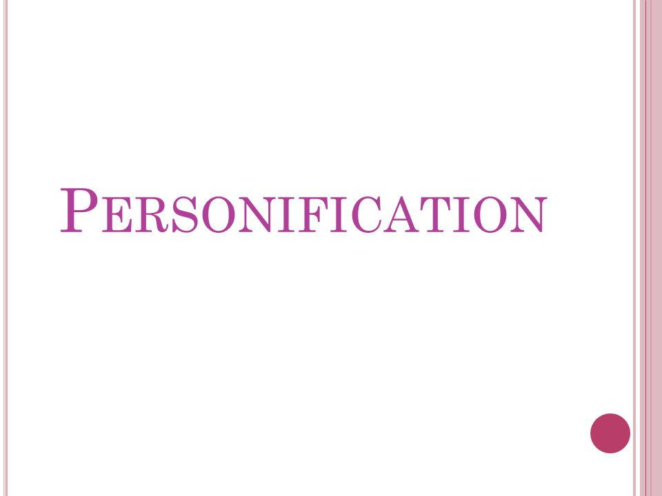 P ERSONIFICATION