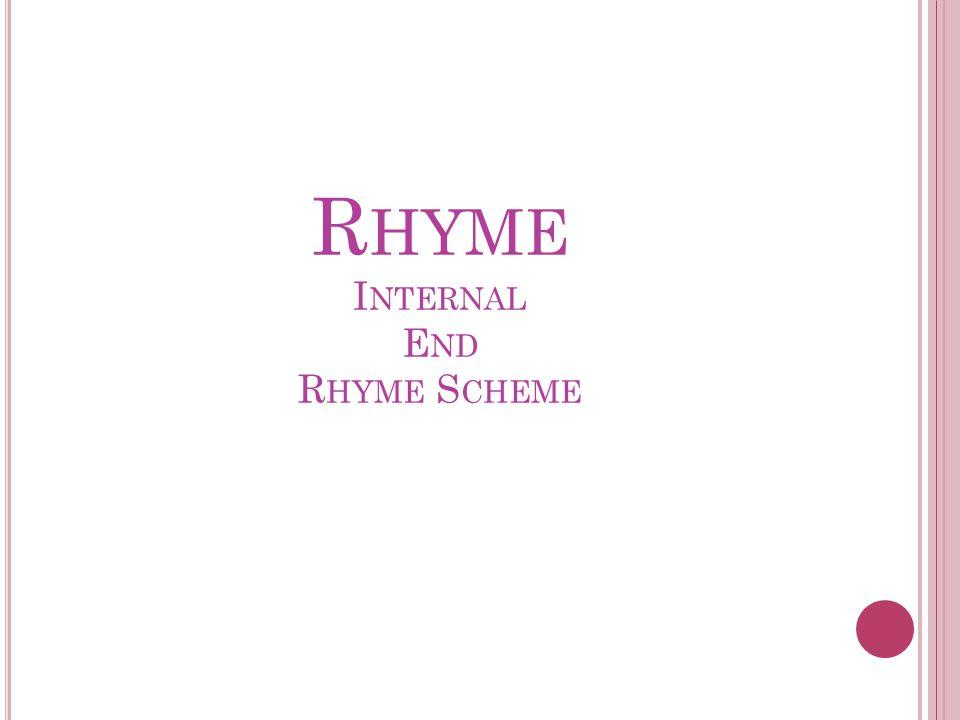 R HYME I NTERNAL E ND R HYME S CHEME