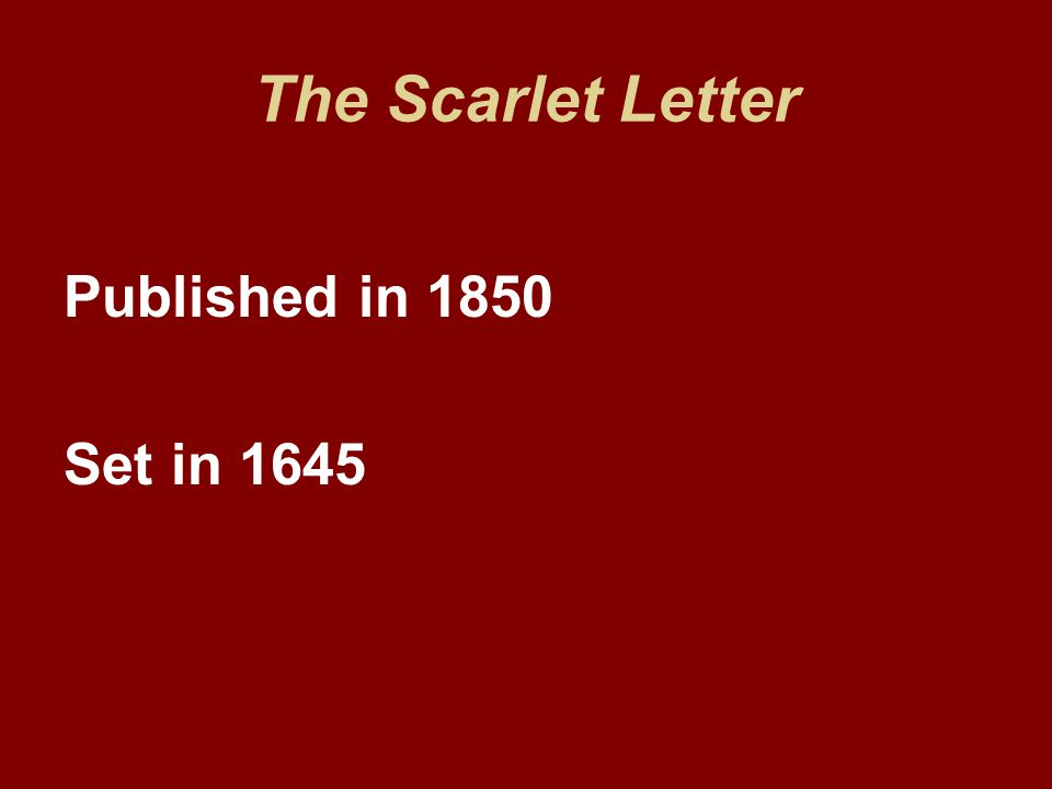 The Scarlet Letter Published in 1850 Set in 1645