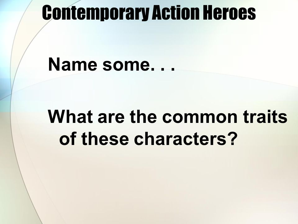 Contemporary Action Heroes Name some... What are the common traits of these characters