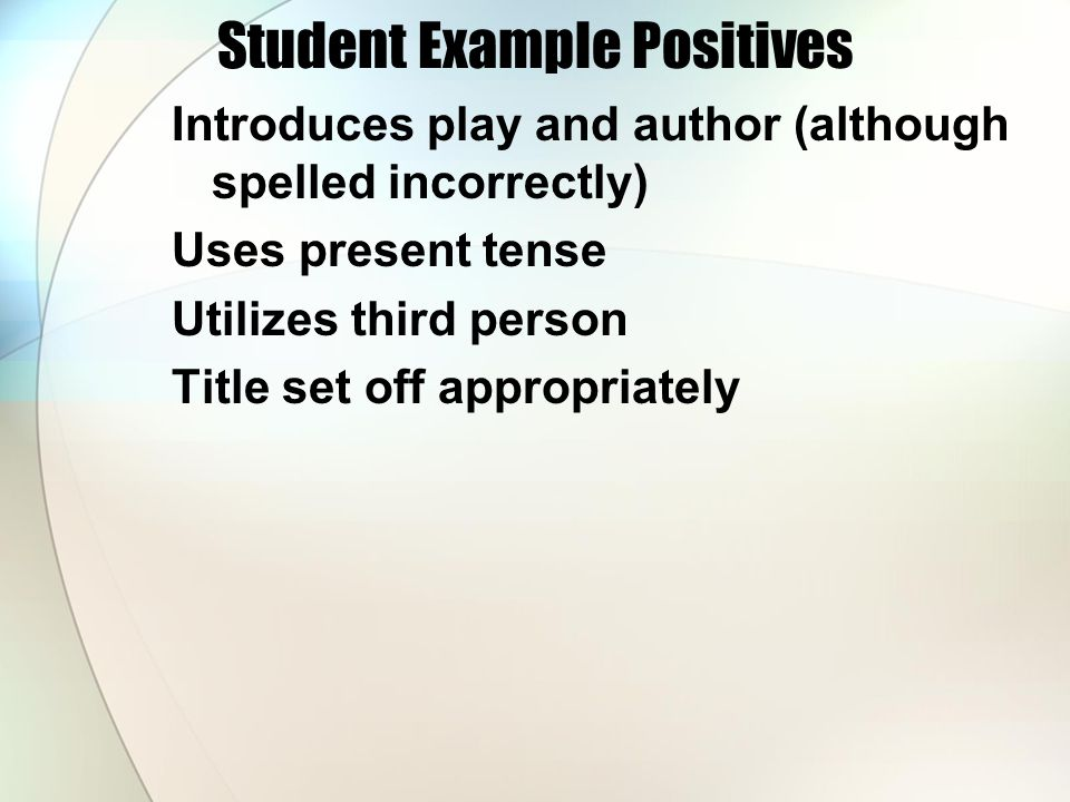 Student Example Positives Introduces play and author (although spelled incorrectly) Uses present tense Utilizes third person Title set off appropriately